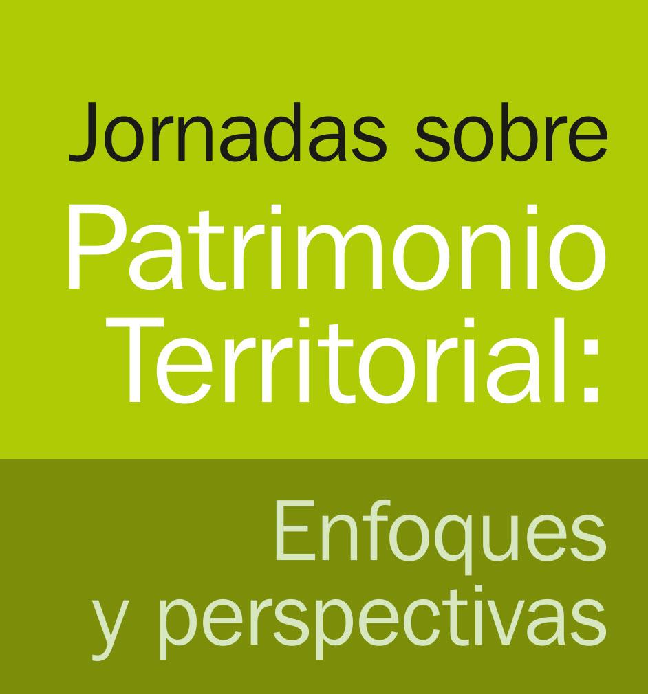 Jornadas sobre Patrimonio Territorial: Enfoques y perspectivas.